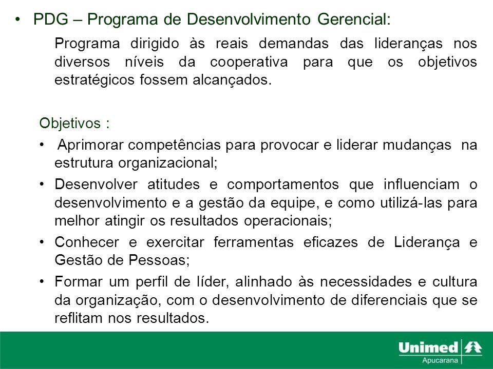 PDG – Programa de Desenvolvimento Gerencial: Programa dirigido às reais demandas das lideranças nos diversos níveis da cooperativa para que os objetiv