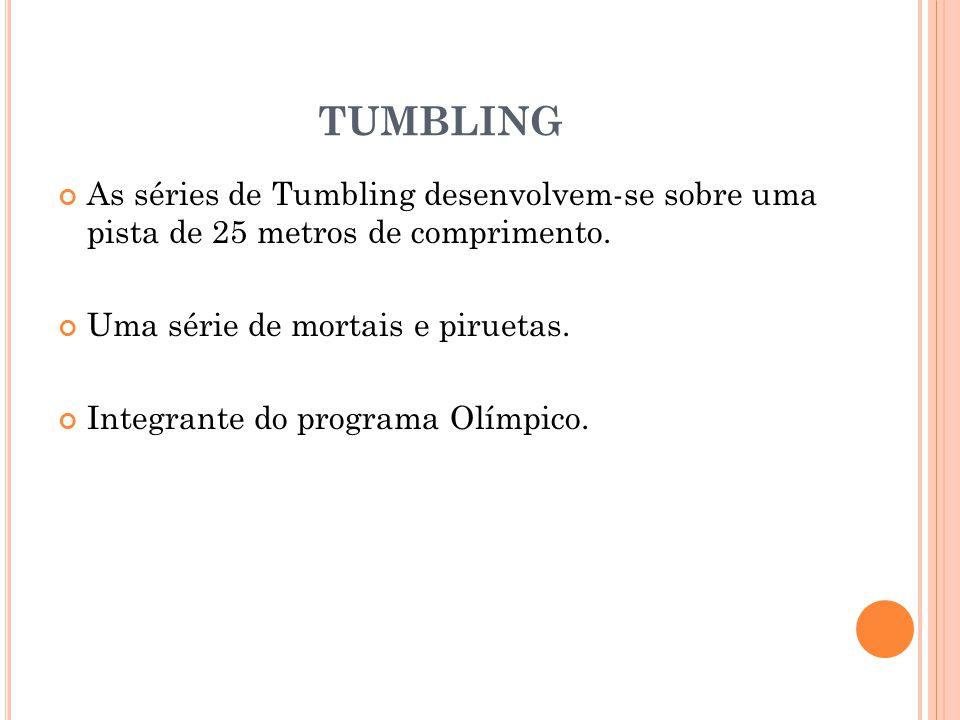 TUMBLING As séries de Tumbling desenvolvem-se sobre uma pista de 25 metros de comprimento. Uma série de mortais e piruetas. Integrante do programa Olí