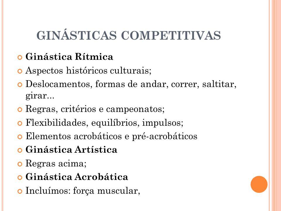 GINÁSTICAS COMPETITIVAS Ginástica Rítmica Aspectos históricos culturais; Deslocamentos, formas de andar, correr, saltitar, girar... Regras, critérios