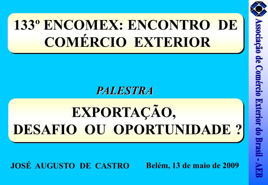 133º ENCOMEX: ENCONTRO DE COMÉRCIO EXTERIOR 133º ENCOMEX: ENCONTRO DE COMÉRCIO EXTERIOR EXPORTAÇÃO, DESAFIO OU OPORTUNIDADE ? EXPORTAÇÃO, DESAFIO OU O