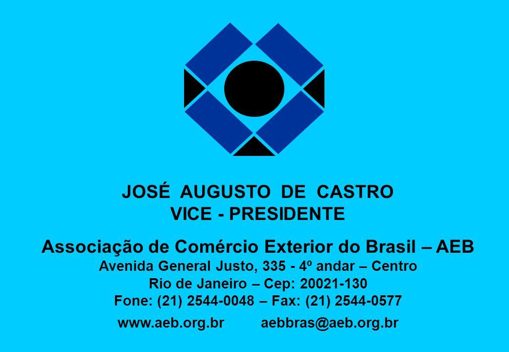 JOSÉ AUGUSTO DE CASTRO VICE - PRESIDENTE Associação de Comércio Exterior do Brasil – AEB Avenida General Justo, 335 - 4º andar – Centro Rio de Janeiro
