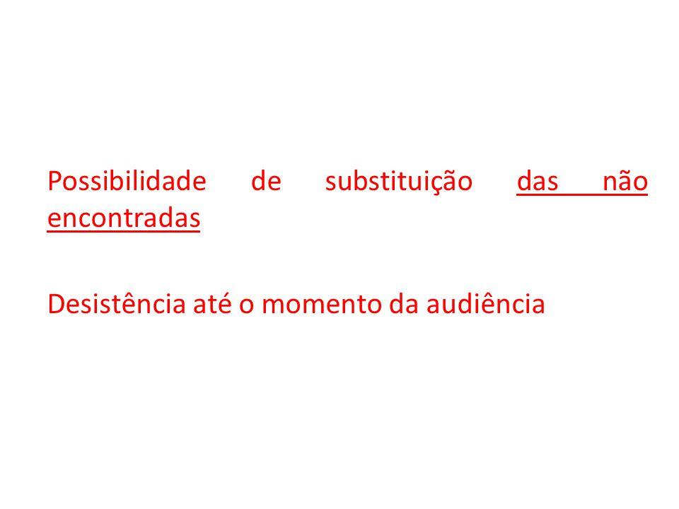 Possibilidade de substituição das não encontradas Desistência até o momento da audiência