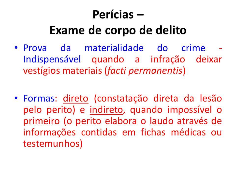 Perícias – Exame de corpo de delito Prova da materialidade do crime - Indispensável quando a infração deixar vestígios materiais (facti permanentis) F
