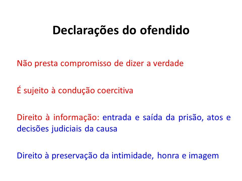 Declarações do ofendido Não presta compromisso de dizer a verdade É sujeito à condução coercitiva Direito à informação: entrada e saída da prisão, ato