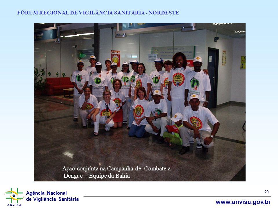 Agência Nacional de Vigilância Sanitária www.anvisa.gov.br 20 FÓRUM REGIONAL DE VIGILÂNCIA SANITÁRIA - NORDESTE Ação conjunta na Campanha de Combate a