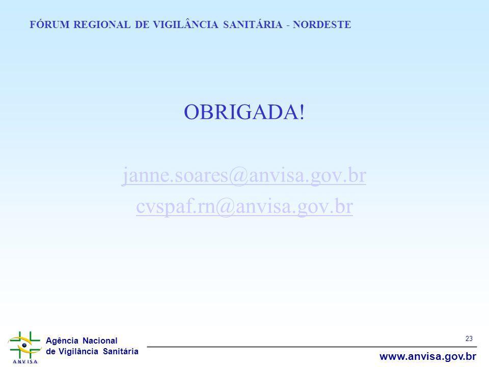 Agência Nacional de Vigilância Sanitária www.anvisa.gov.br 23 FÓRUM REGIONAL DE VIGILÂNCIA SANITÁRIA - NORDESTE OBRIGADA! janne.soares@anvisa.gov.br c