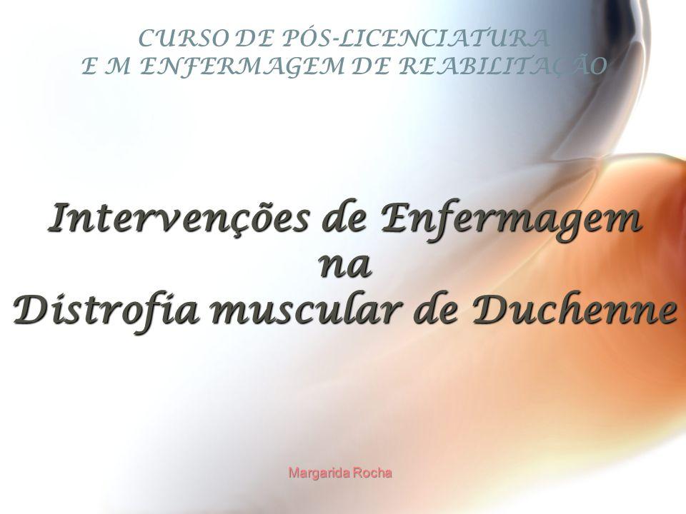 CURSO DE PÓS-LICENCIATURA E M ENFERMAGEM DE REABILITAÇÃO Intervenções de Enfermagem na Distrofia muscular de Duchenne Margarida Rocha
