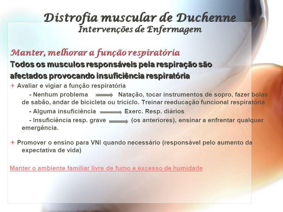 Distrofia muscular de Duchenne Intervenções de Enfermagem Promover o desenvolvimento cognitivo, afetivo e social da criança portadora de DMD.