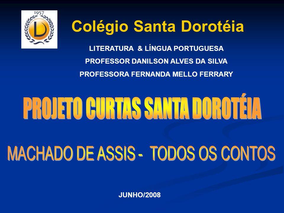 Colégio Santa Dorotéia LITERATURA & LÍNGUA PORTUGUESA PROFESSOR DANILSON ALVES DA SILVA PROFESSORA FERNANDA MELLO FERRARY JUNHO/2008