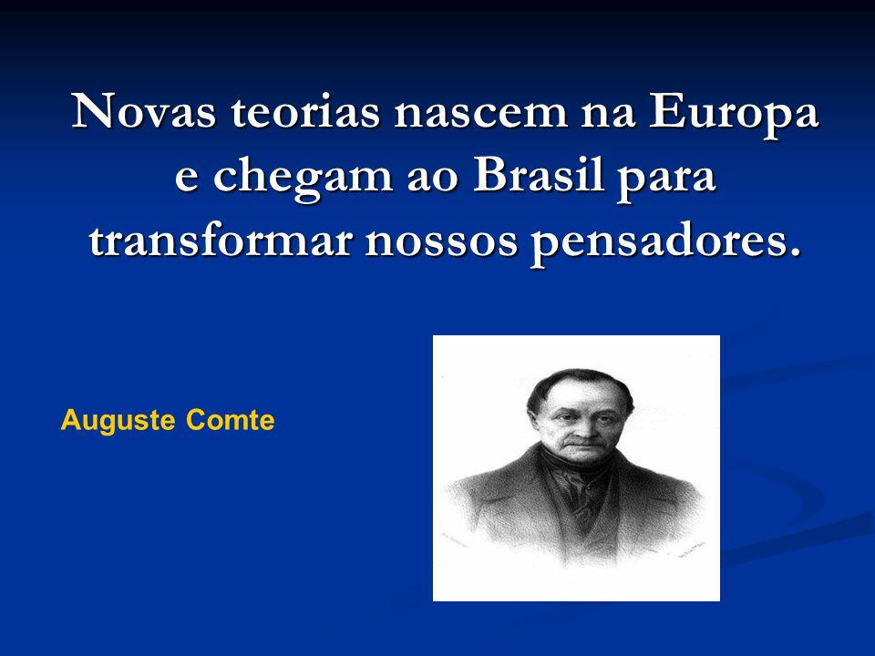 Novas teorias nascem na Europa e chegam ao Brasil para transformar nossos pensadores. Auguste Comte