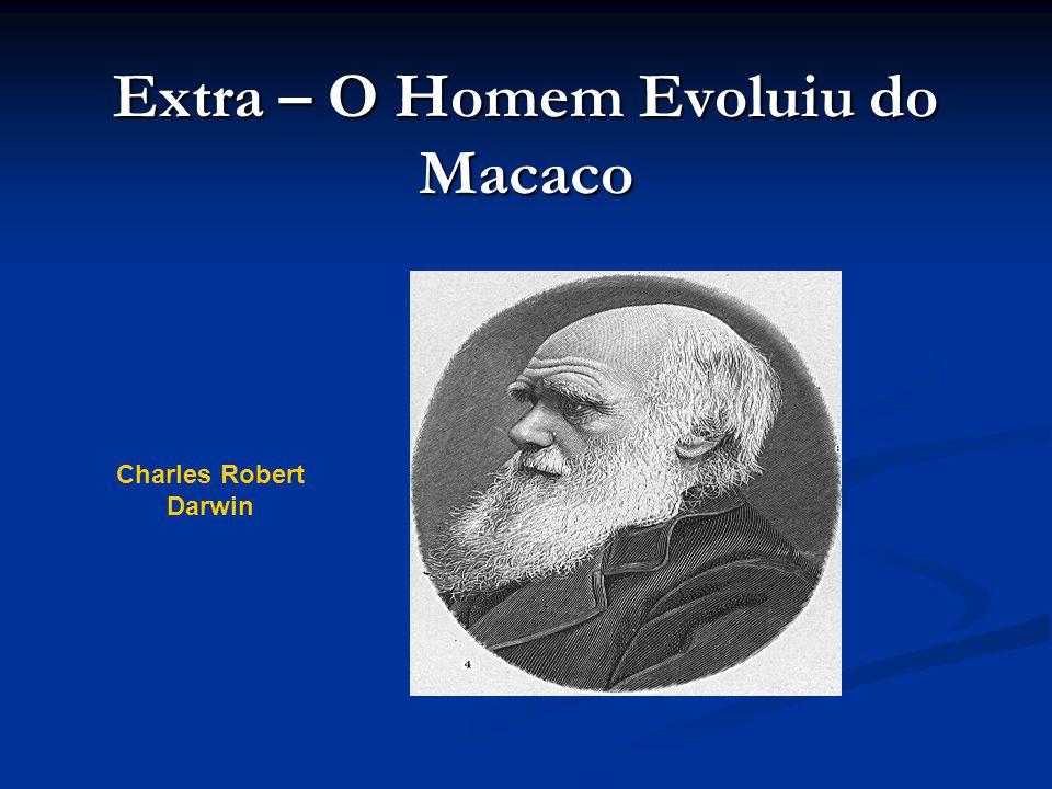 Extra – O Homem Evoluiu do Macaco Charles Robert Darwin