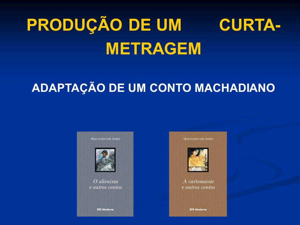 PRODUÇÃO DE UM CURTA- METRAGEM ADAPTAÇÃO DE UM CONTO MACHADIANO