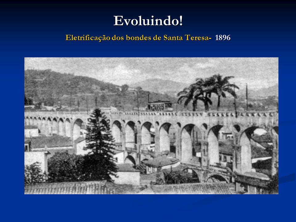 Evoluindo! Eletrificação dos bondes de Santa Teresa- 1896