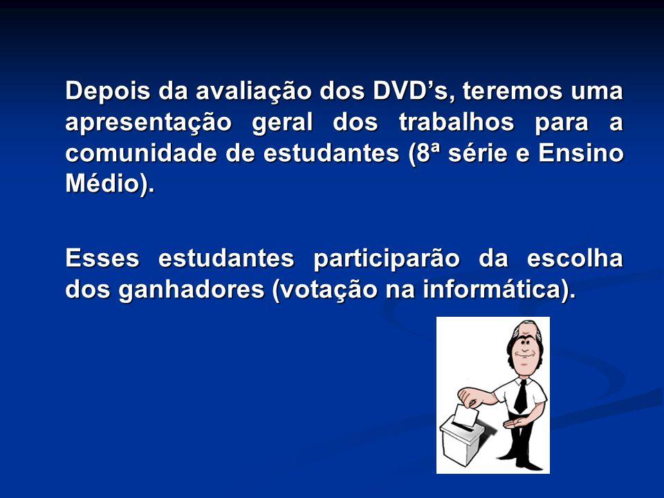 Depois da avaliação dos DVDs, teremos uma apresentação geral dos trabalhos para a comunidade de estudantes (8ª série e Ensino Médio). Esses estudantes