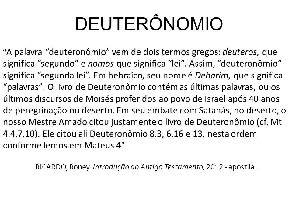 DEUTERÔNOMIO A palavra deuteronômio vem de dois termos gregos: deuteros, que significa segundo e nomos que significa lei. Assim, deuteronômio signific