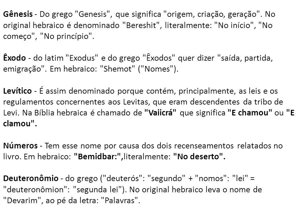Gênesis - Do grego Genesis , que significa origem, criação, geração .