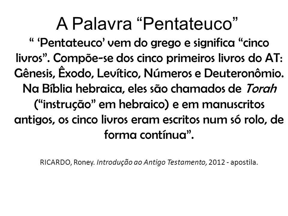 A Palavra Pentateuco Pentateuco vem do grego e significa cinco livros. Compõe-se dos cinco primeiros livros do AT: Gênesis, Êxodo, Levítico, Números e