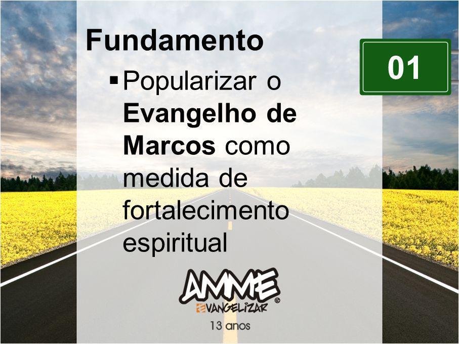 01 Fundamento Popularizar o Evangelho de Marcos como medida de fortalecimento espiritual