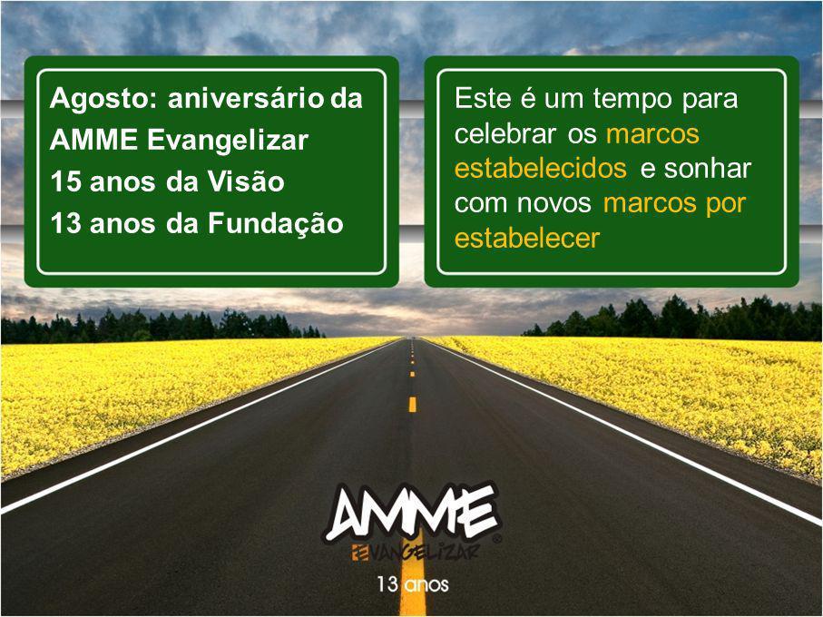 Agosto: aniversário da AMME Evangelizar 15 anos da Visão 13 anos da Fundação Este é um tempo para celebrar os marcos estabelecidos e sonhar com novos