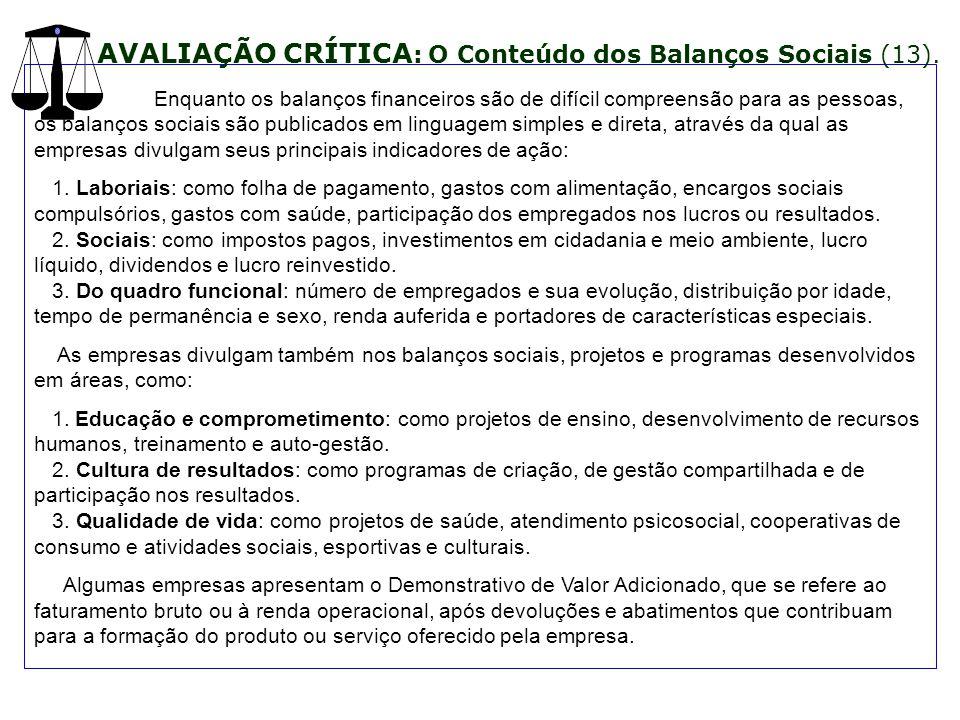 Enquanto os balanços financeiros são de difícil compreensão para as pessoas, os balanços sociais são publicados em linguagem simples e direta, através