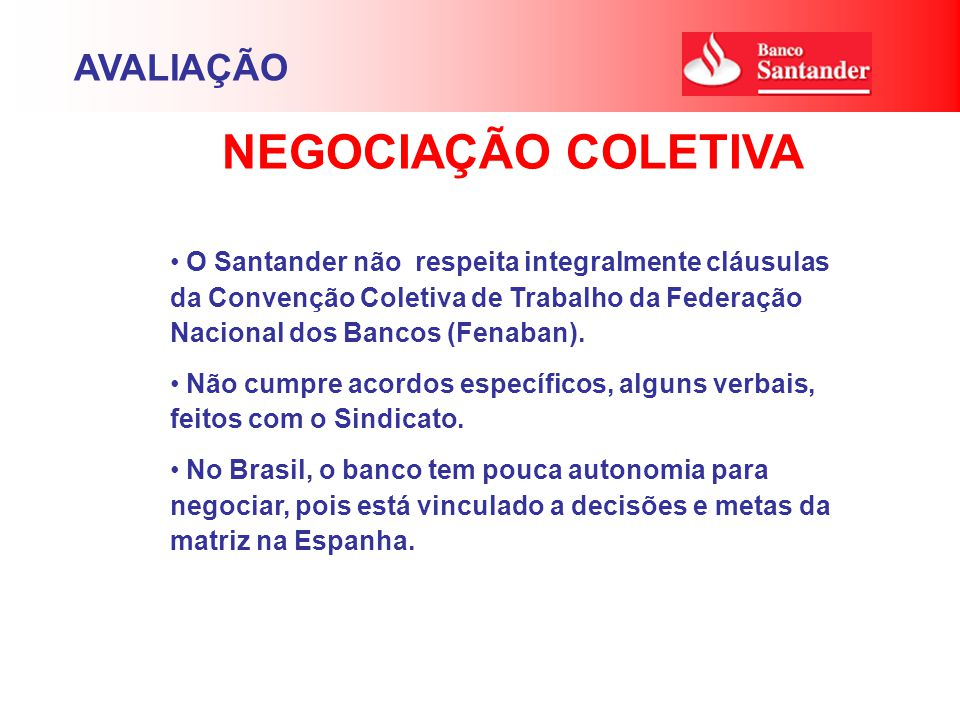 O Santander não respeita integralmente cláusulas da Convenção Coletiva de Trabalho da Federação Nacional dos Bancos (Fenaban). Não cumpre acordos espe