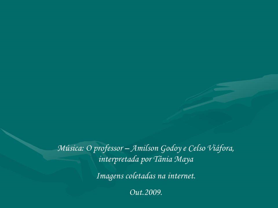 Música: O professor – Amilson Godoy e Celso Viáfora, interpretada por Tânia Maya Imagens coletadas na internet.