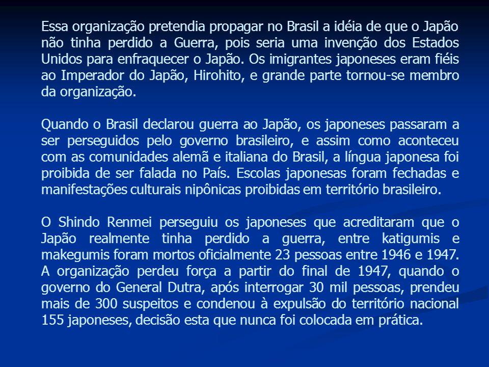Essa organização pretendia propagar no Brasil a idéia de que o Japão não tinha perdido a Guerra, pois seria uma invenção dos Estados Unidos para enfra