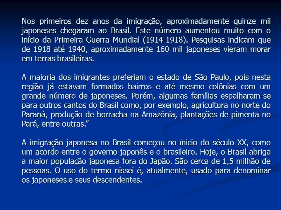Nos primeiros dez anos da imigração, aproximadamente quinze mil japoneses chegaram ao Brasil. Este número aumentou muito com o início da Primeira Guer