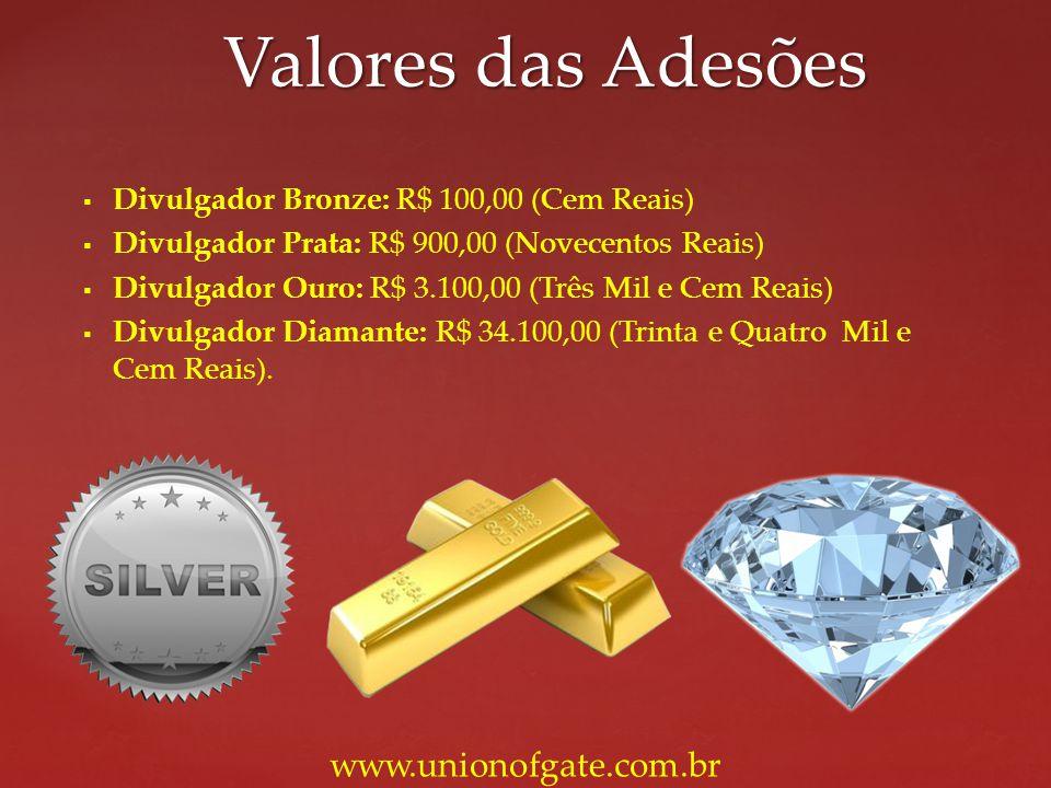Divulgador Bronze: R$ 100,00 (Cem Reais) Divulgador Prata: R$ 900,00 (Novecentos Reais) Divulgador Ouro: R$ 3.100,00 (Três Mil e Cem Reais) Divulgador