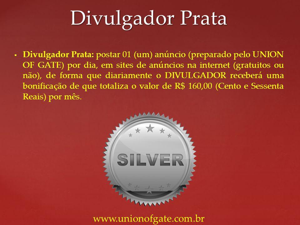 Divulgador Prata: postar 01 (um) anúncio (preparado pelo UNION OF GATE) por dia, em sites de anúncios na internet (gratuitos ou não), de forma que dia
