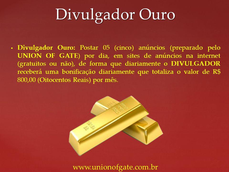 Divulgador Ouro: Postar 05 (cinco) anúncios (preparado pelo UNION OF GATE) por dia, em sites de anúncios na internet (gratuitos ou não), de forma que