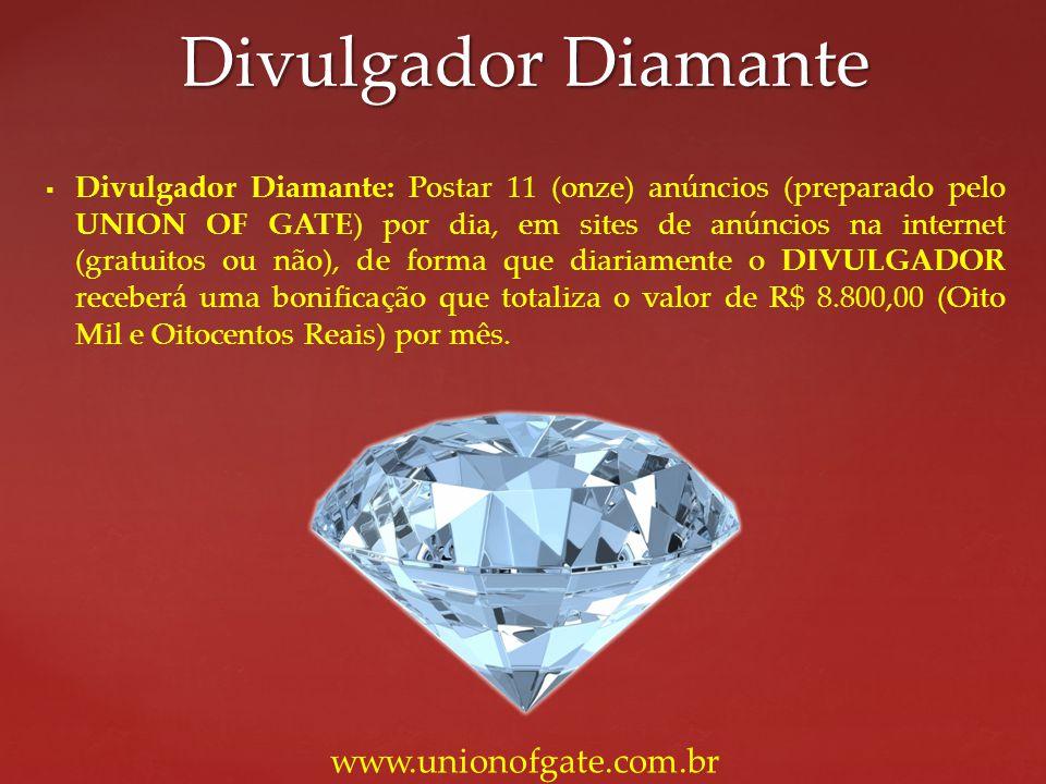 Divulgador Diamante: Postar 11 (onze) anúncios (preparado pelo UNION OF GATE) por dia, em sites de anúncios na internet (gratuitos ou não), de forma q