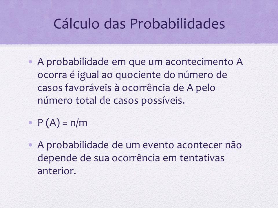 Cálculo das Probabilidades A probabilidade em que um acontecimento A ocorra é igual ao quociente do número de casos favoráveis à ocorrência de A pelo