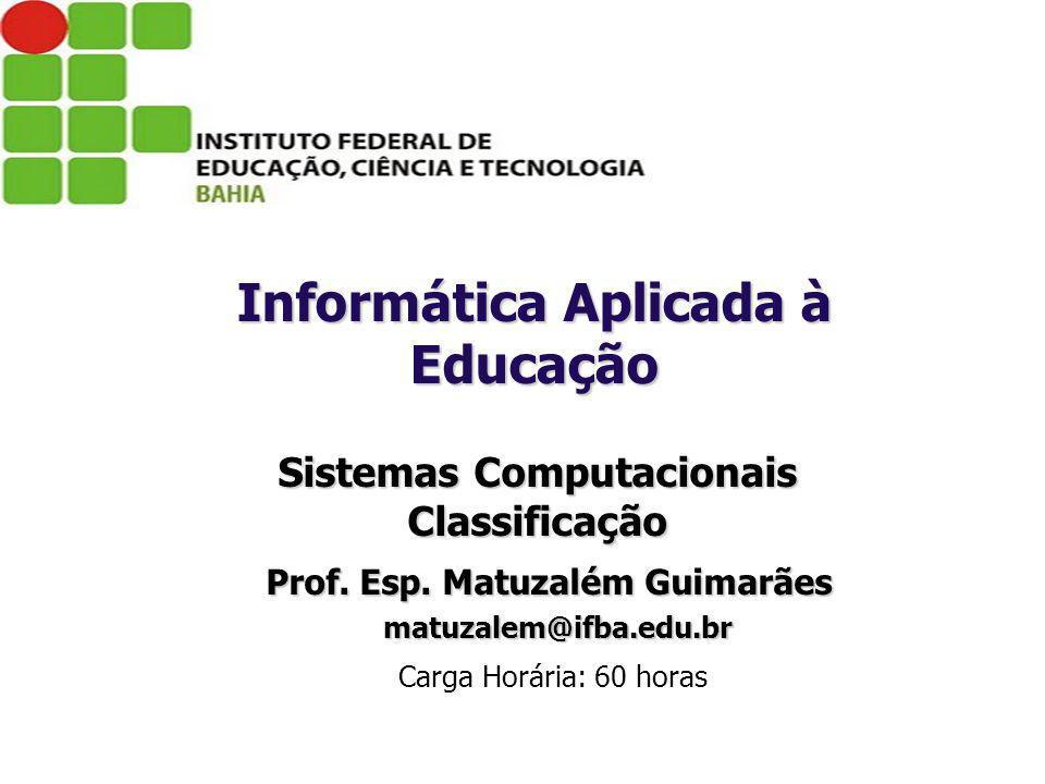 Sistemas Computacionais Classificação Prof. Esp. Matuzalém Guimarães Prof. Esp. Matuzalém Guimarães matuzalem@ifba.edu.br matuzalem@ifba.edu.br Carga