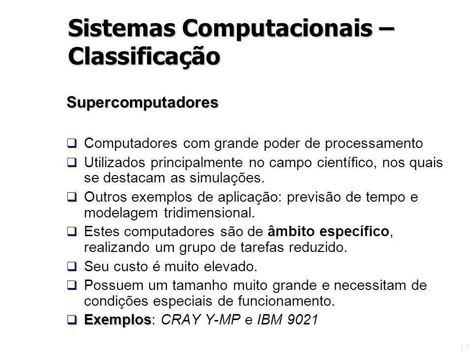 17 Supercomputadores Computadores com grande poder de processamento Utilizados principalmente no campo científico, nos quais se destacam as simulações.
