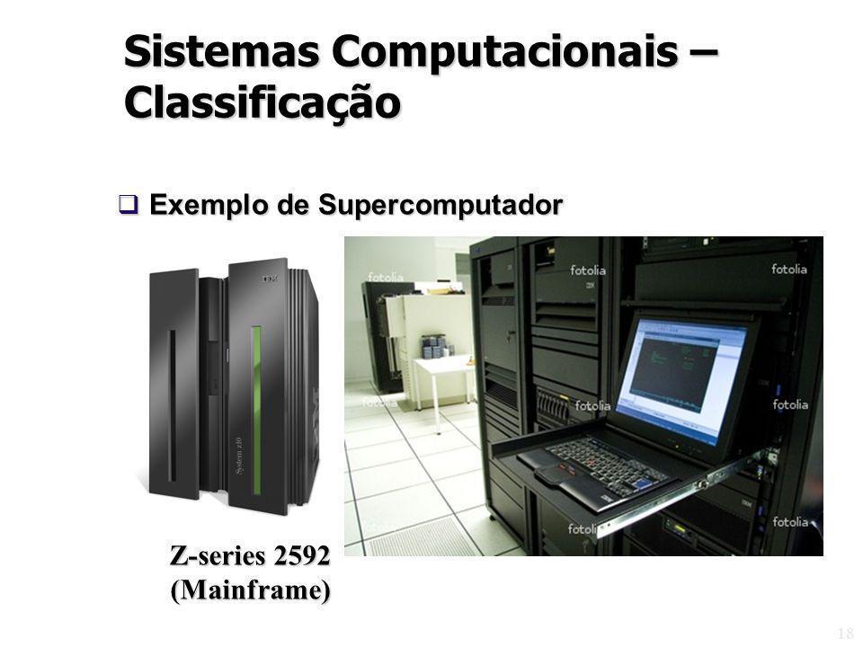 Exemplo de Supercomputador Exemplo de Supercomputador 18 Z-series 2592 (Mainframe) Sistemas Computacionais – Classificação