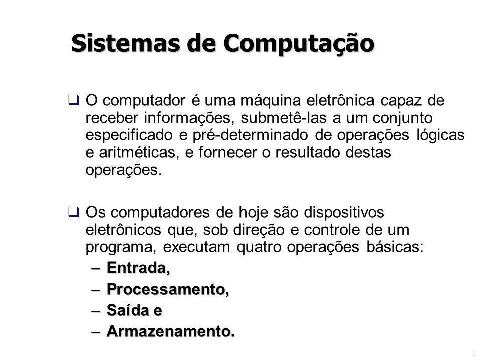 2 O computador é uma máquina eletrônica capaz de receber informações, submetê-las a um conjunto especificado e pré-determinado de operações lógicas e aritméticas, e fornecer o resultado destas operações.