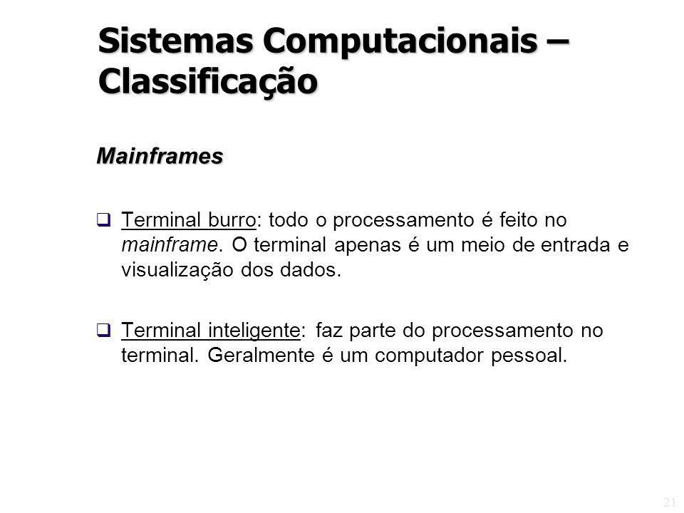 21 Mainframes Terminal burro: todo o processamento é feito no mainframe. O terminal apenas é um meio de entrada e visualização dos dados. Terminal int