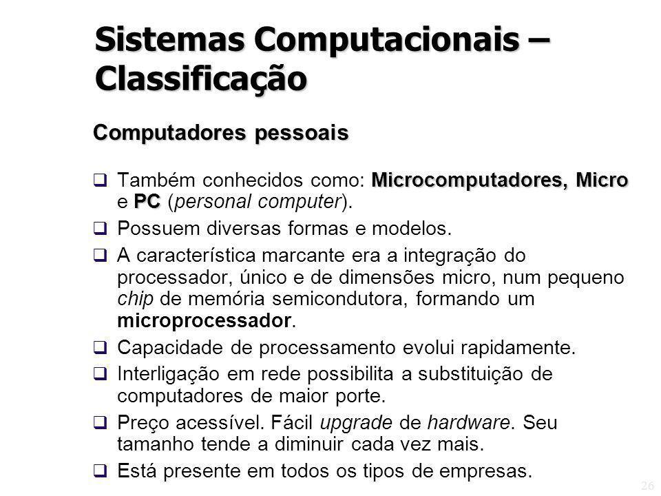 26 Computadores pessoais Microcomputadores, Micro PC Também conhecidos como: Microcomputadores, Micro e PC (personal computer). Possuem diversas forma