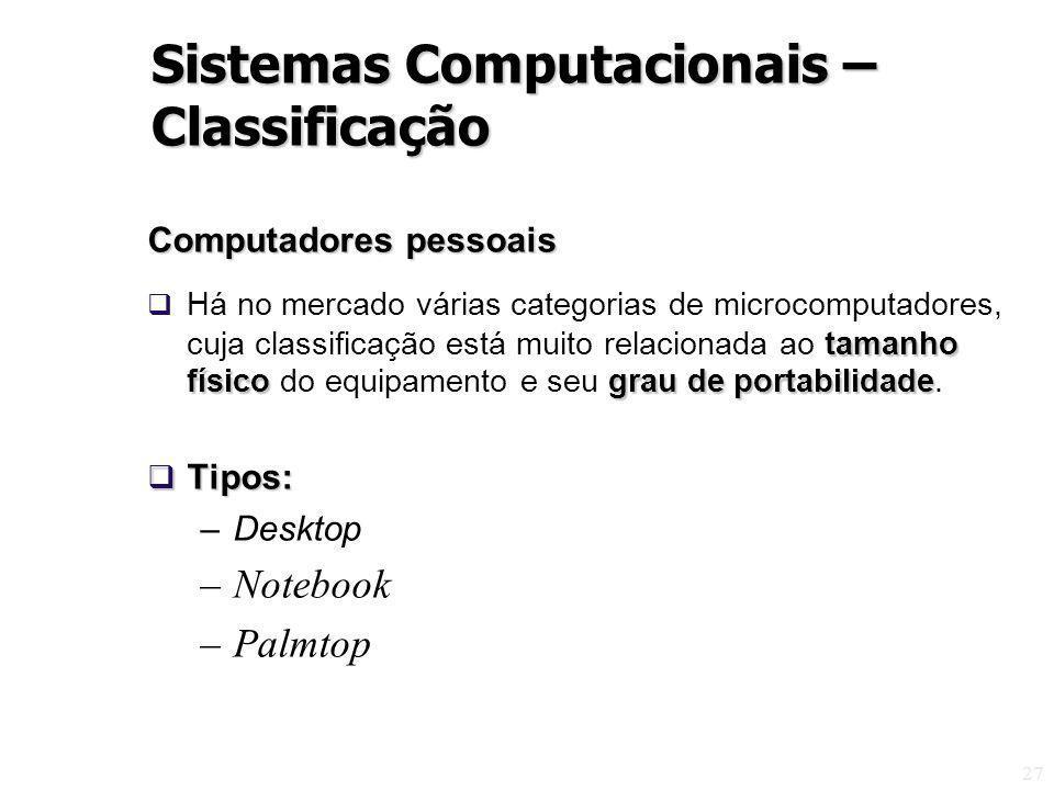 27 Computadores pessoais tamanho físicograu de portabilidade Há no mercado várias categorias de microcomputadores, cuja classificação está muito relacionada ao tamanho físico do equipamento e seu grau de portabilidade.