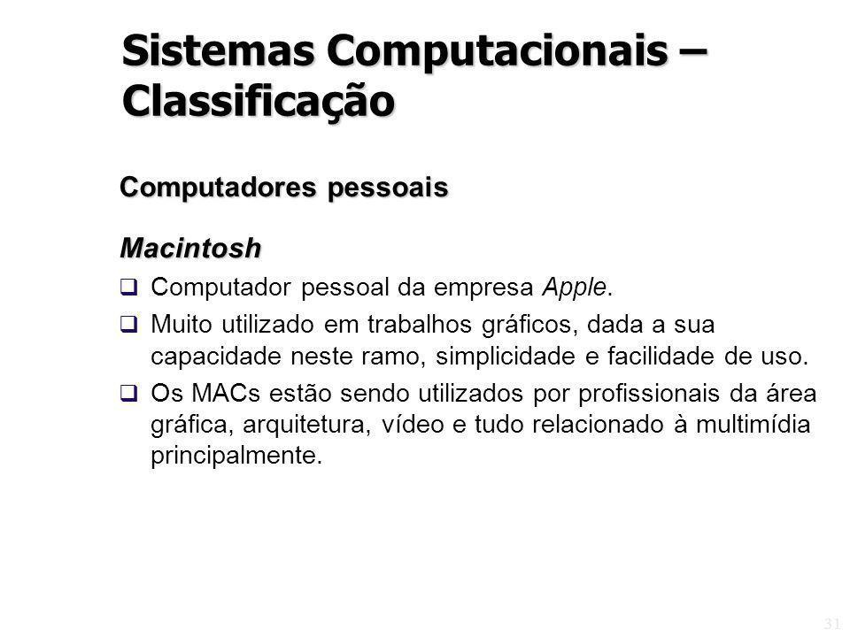 31 Computadores pessoais Macintosh Computador pessoal da empresa Apple. Muito utilizado em trabalhos gráficos, dada a sua capacidade neste ramo, simpl
