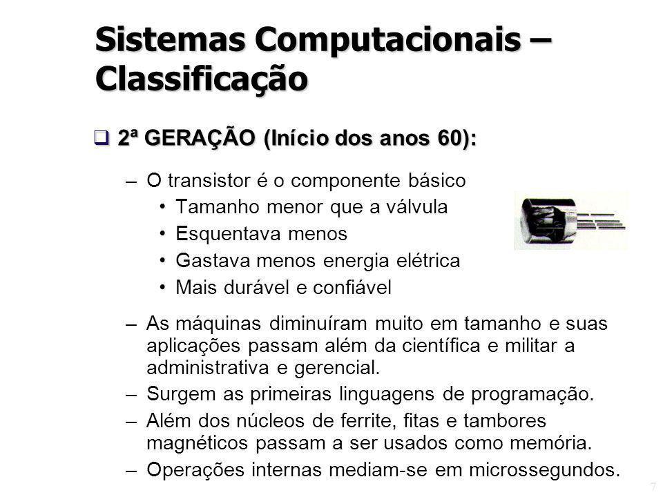 7 2ª GERAÇÃO (Início dos anos 60): 2ª GERAÇÃO (Início dos anos 60): –O transistor é o componente básico Tamanho menor que a válvula Esquentava menos G