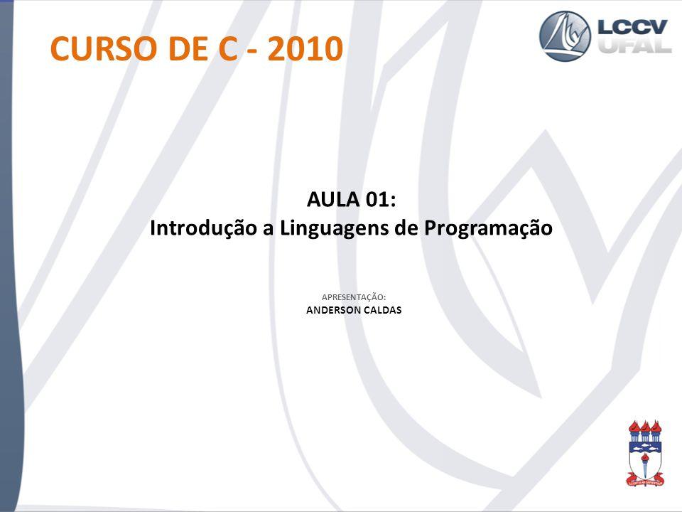 ORGANIZAÇÃO DO CURSO DE C / 2010 Conceitos Expressões Fluxo Funções Vetores String Matrizes Estruturas Arquivo TÓPICOS ABORDADOS: DURAÇÃO ~ 2,5 MESES TUTORES: Anderson Caldas (anderson@lccv.ufal.br) Giancarlo Gusmão (giancarlogusmao@lccv.ufal.br) David Anderson (dacd@lccv.ufal.br) Michele Agra (micheleagra@lccv.ufal.br) Reberth Douglas (rdbc@lccv.ufal.br)