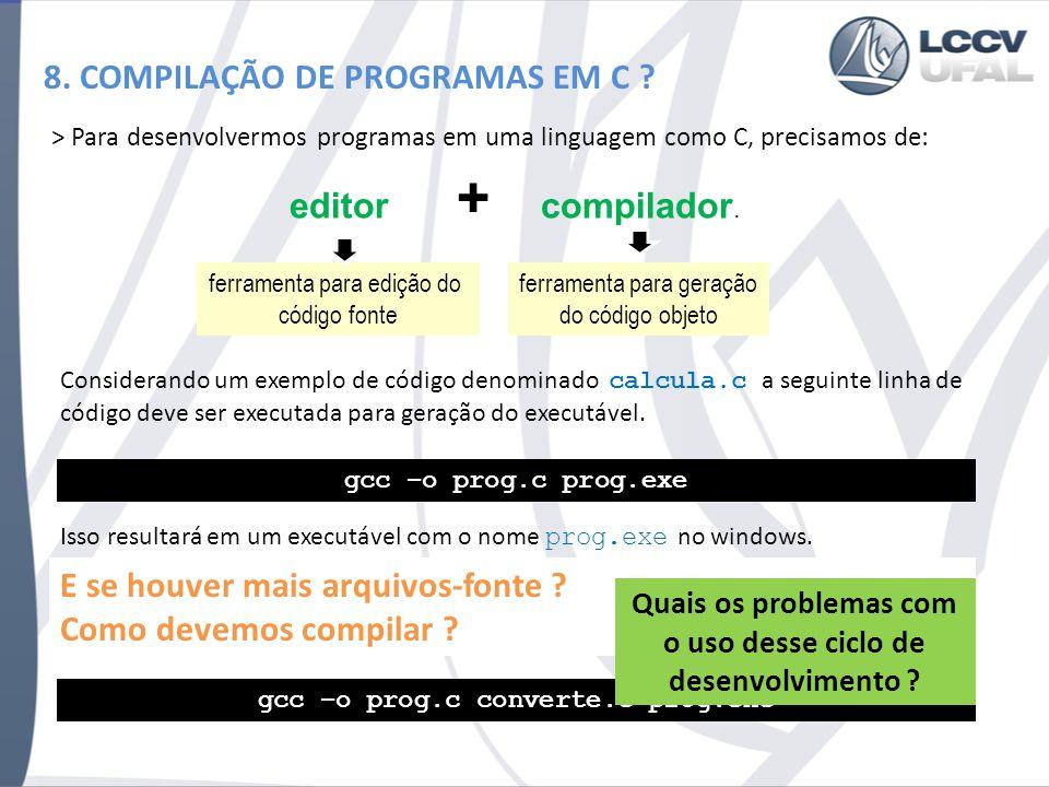 8. COMPILAÇÃO DE PROGRAMAS EM C ? > Para desenvolvermos programas em uma linguagem como C, precisamos de: ferramenta para edição do código fonte ferra