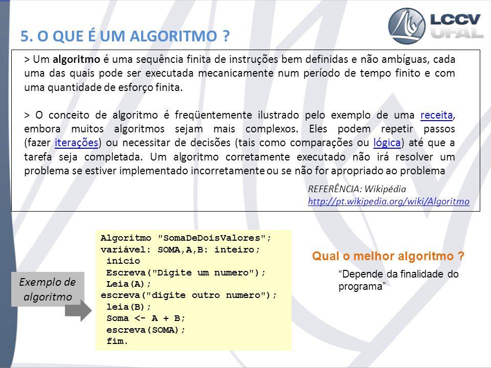 5. O QUE É UM ALGORITMO ? > Um algoritmo é uma sequência finita de instruções bem definidas e não ambíguas, cada uma das quais pode ser executada meca