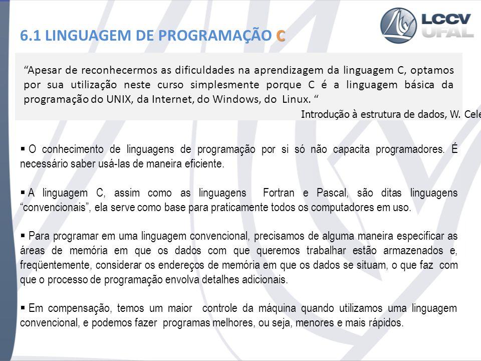 C 6.1 LINGUAGEM DE PROGRAMAÇÃO C Apesar de reconhecermos as dificuldades na aprendizagem da linguagem C, optamos por sua utilização neste curso simple