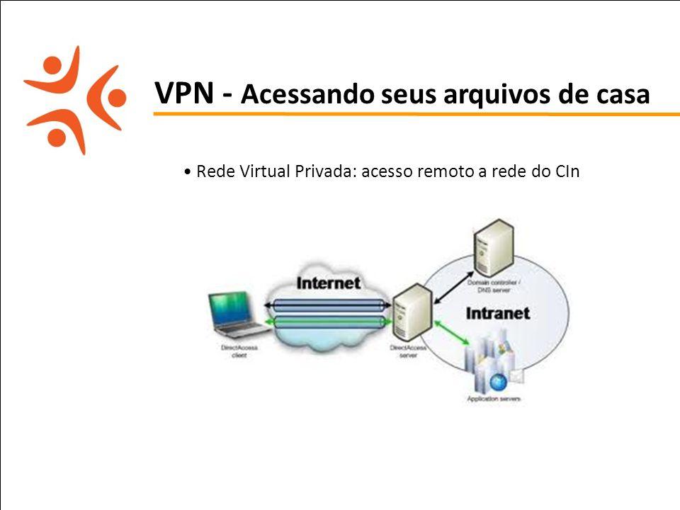 pet computação UFPE VPN - Acessando seus arquivos de casa Rede Virtual Privada: acesso remoto a rede do CIn