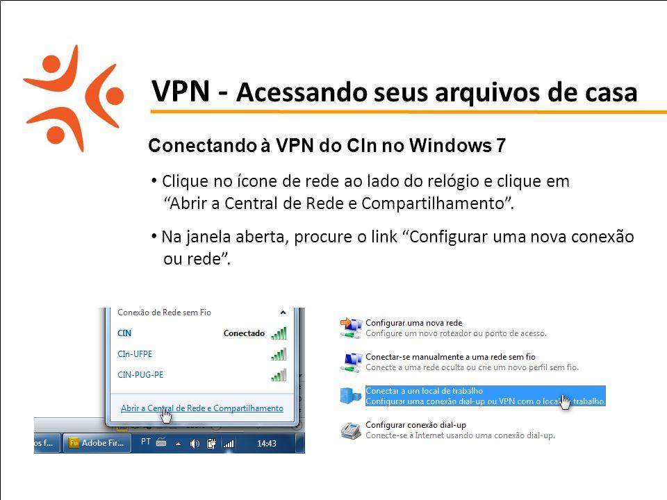 pet computação UFPE VPN - Acessando seus arquivos de casa Conectando à VPN do CIn no Windows 7 Clique no ícone de rede ao lado do relógio e clique em