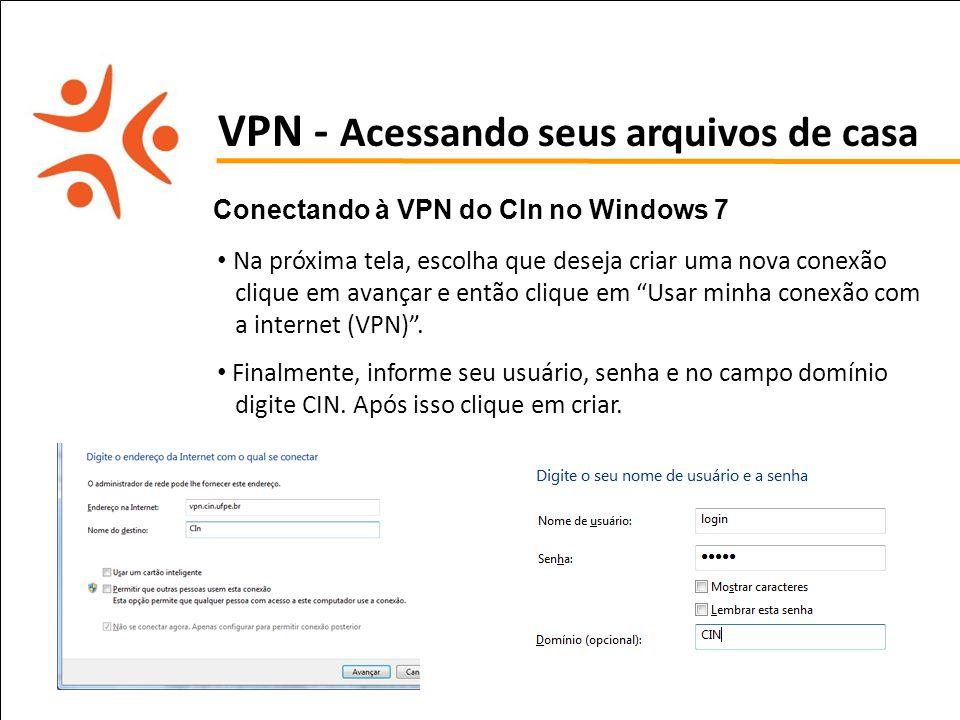 pet computação UFPE VPN - Acessando seus arquivos de casa Conectando à VPN do CIn no Windows 7 Na próxima tela, escolha que deseja criar uma nova cone