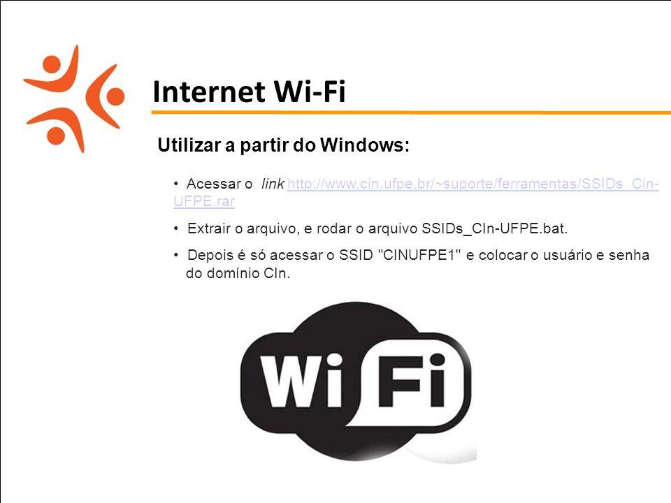 pet computação UFPE Internet Wi-Fi Utilizar a partir do Windows: Acessar o link http://www.cin.ufpe.br/~suporte/ferramentas/SSIDs_Cin- UFPE.rarhttp://